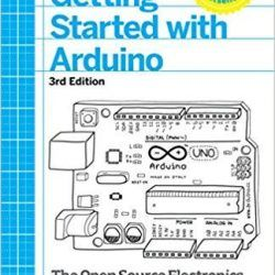 Getting Started with Arduino The Open Source Electronics Prototyping Platform